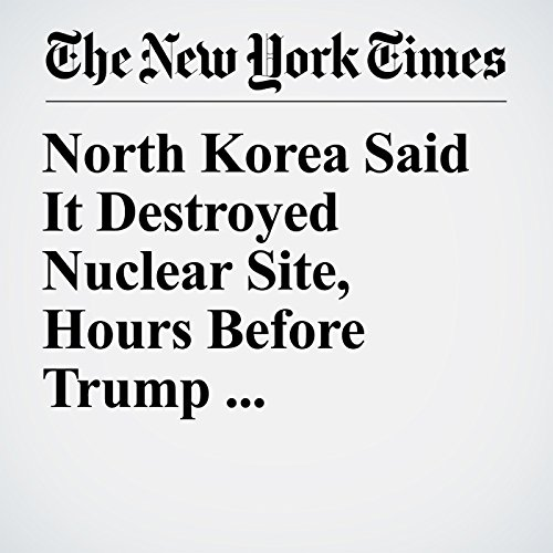 North Korea Said It Destroyed Nuclear Site, Hours Before Trump Canceled Meeting copertina