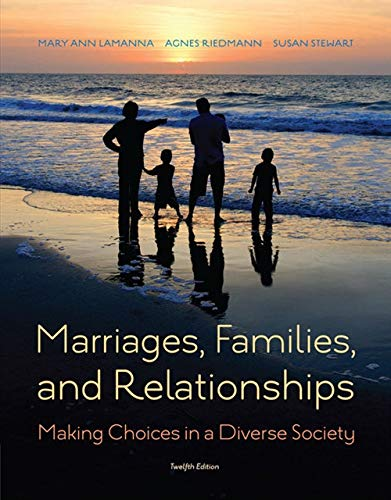 Compare Textbook Prices for Marriages, Families, and Relationships: Making Choices in a Diverse Society 12 Edition ISBN 9781285736976 by Lamanna, Mary Ann,Riedmann, Agnes,Stewart, Susan D