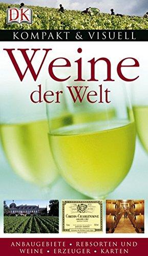 Kompakt & Visuell: Weine der Welt. Anbaugebiete, Rebsorten, Weine, Erzeuger und Karten.