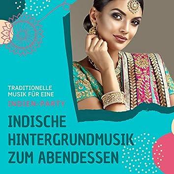Indische Hintergrundmusik zum Abendessen: Traditionelle Musik für eine Indien-Party