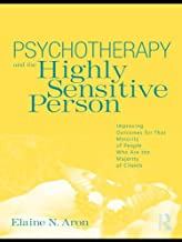Psychotherapy and the Highly Sensitive Person: Improving Outcomes for That Minority of People Who Are the Majority of Clients (English Edition)