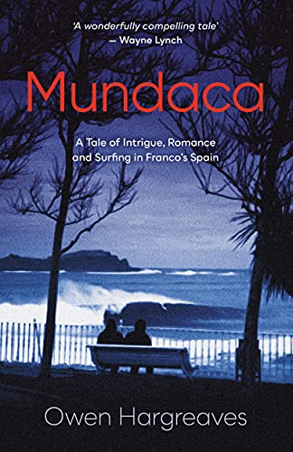 Mundaca: A Tale of Intrigue, Romance and Surfing in Franco's Spain (English Edition)