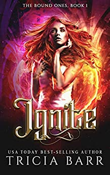 Ignite: A Fiery Urban Fantasy (The Bound Ones Book 1) by [Tricia Barr]
