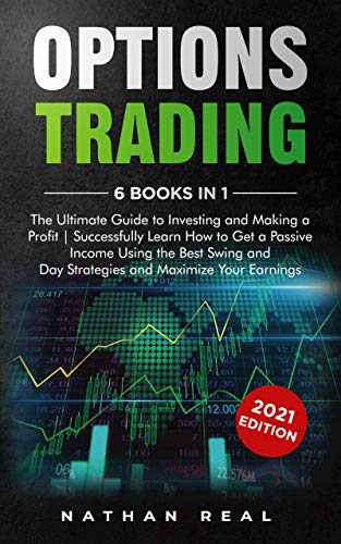 Options Trading: 6 in 1: The Ultimate Guide to Investing and Making a Profit | Successfully Learn How to Get a Passive Income Using the Best Swing and Day Strategies and Maximize Your Earnings