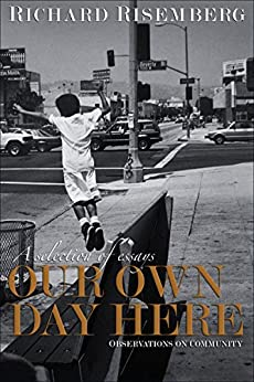 Our Own Day Here: Observations on Community by [Richard Risemberg]