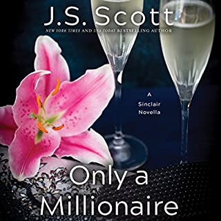 Only a Millionaire     A Sinclair Novella              Written by:                                                                                                                                 J. S. Scott                               Narrated by:                                                                                                                                 Elizabeth Powers                      Length: 4 hrs and 2 mins     1 rating     Overall 5.0