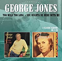 Too Wild Too Long / You Oughta Be Here With Me by GEORGE JONES (2013-07-23)