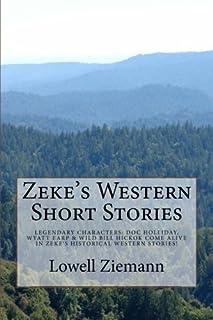 Zeke's Western Short Stories: Legendary characters such as Wyatt Earp, Doc Holliday and Wild Bill Hickok come alive in Zek...
