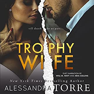 Trophy Wife                   By:                                                                                                                                 Alessandra Torre                               Narrated by:                                                                                                                                 Will M. Watt,                                                                                        Aria Collins                      Length: 7 hrs and 55 mins     226 ratings     Overall 4.2