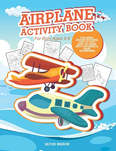 Airplane Activity Book For Kids Ages 4-8: Coloring, Hidden Pictures, Dot To Dot, How To Draw, Spot Difference, Maze, Bookmarks (Coloring Books Children)