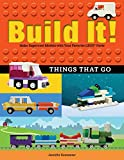 Build It! Things That Go: Make Supercool Models with Your Favorite LEGO® Parts (Brick Books)