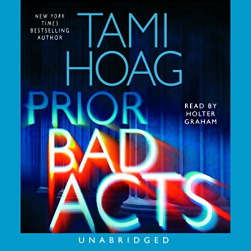 Prior Bad Acts                   Written by:                                                                                                                                 Tami Hoag                               Narrated by:                                                                                                                                 Holter Graham                      Length: 11 hrs and 38 mins     3 ratings     Overall 3.7