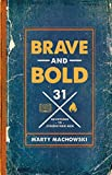 Brave and Bold: 31 Devotions to Strengthen Men