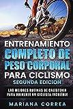 ENTRENAMIENTO COMPLETO De PESO CORPORAL PARA CICLISMO SEGUNDA EDICION: LAS MEJORES RUTINAS DE CALISTENIA PARA VOLVERTE Un CICLISTA INCREIBLE