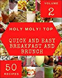 Holy Moly! Top 50 Quick And Easy Breakfast And Brunch Recipes Volume 2: A Quick And Easy Breakfast And Brunch Cookbook that Novice can Cook