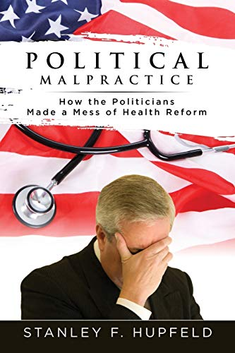 Political Malpractice: How the Politicians Made a Mess of Health Reform