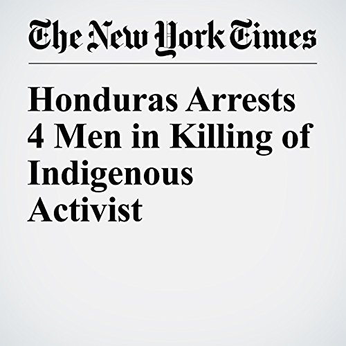 Honduras Arrests 4 Men in Killing of Indigenous Activist cover art