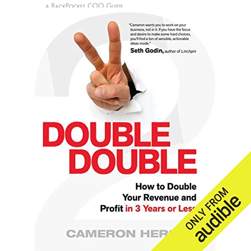 Double Double     How to Double Your Revenue and Profit in 3 Years or Less              Written by:                                                                                                                                 Cameron Herold                               Narrated by:                                                                                                                                 Fred Stella                      Length: 7 hrs and 11 mins     5 ratings     Overall 3.6