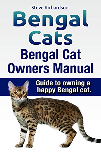 Bengal Cats. Guide to owning a happy Bengal cat. Bengal Cat Owners Manual. (English Edition)