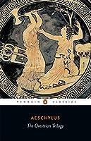 The Oresteian Trilogy: Agamemnon; The Choephori; The Eumenides (Penguin Classics)