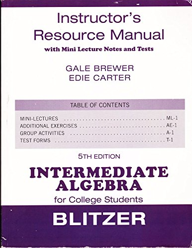 Instructor's Resource Manual w/ mini lecture notes Intermediate Algebra for College Students Blitzer