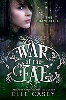 The Changelings (War of the Fae Book 1) by [Elle Casey]