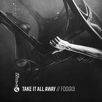 Take It All Away