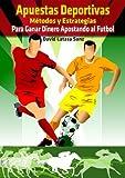 Apuestas Deportivas. Métodos y Estrategias para Ganar Dinero Jugando al Fútbol y a las carreras de...