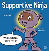 Supportive Ninja: A Social Emotional Learning Children's Book About Caring For Others (Ninja Life Hacks)