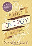 Subtle Energy Techniques (Cyndi Dale's Essential Energy Library (1))