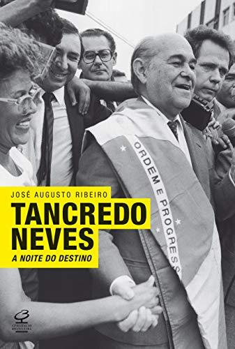 Tancredo Neves: A noite do destino: A noite do destino