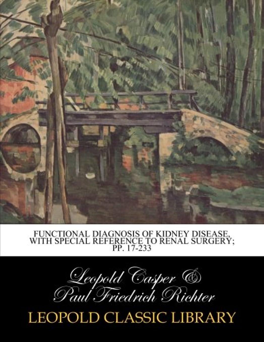 あごひげ膨らませるエイズFunctional diagnosis of kidney disease, with special reference to renal surgery; pp. 17-233
