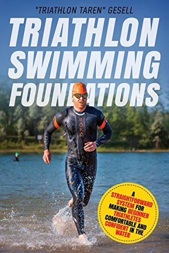 Triathlon Swimming Foundations: A Straightforward System for Making Beginner Triathletes Comfortable and Confident in the Water (Triathlon Foundations)
