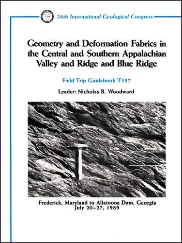 Download Geometry and Deformation Fabrics in the Central and Southern Appalachian Valley and Ridge and Blue Ridge: Frederick, Maryland to Allatoona Dam, Georgia, July 20 - 27, 1989 (Field Trip Guidebooks) 0875905706