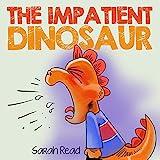 The Impatient Dinosaur: (Children's Books About Emotions & Feelings, Kids Ages 3...