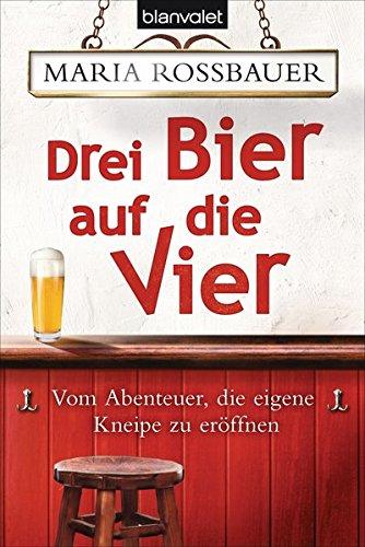 Drei Bier auf die Vier: Vom Abenteuer, die eigene Kneipe zu eröffnen