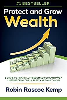 Protect and Grow Wealth: 5 Steps to Financial Freedom so You Can Have a Lifetime of Income, a Safety Net and Thrive! by [Robin Rascoe Kemp]