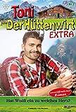 Toni der Hüttenwirt Extra 2 – Heimatroman: Hat Wolfi ein zu weiches Herz? (German Edition)
