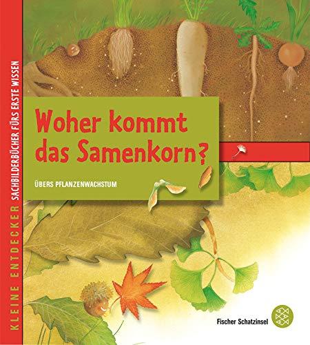 Kleine Entdecker – Woher kommt das Samenkorn?: Übers Pflanzenwachstum (Schatzinsel HC, Band 85291)