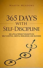 365 Days With Self-Discipline: 365 Life-Altering Thoughts on Self-Control, Mental Resilience, and Success (Simple Self-Discipline Book 5)