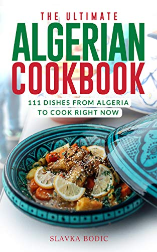 The Ultimate Algerian Cookbook: 111 Dishes From Algeria To Cook Right Now (World Cuisines Book 19) (English Edition)