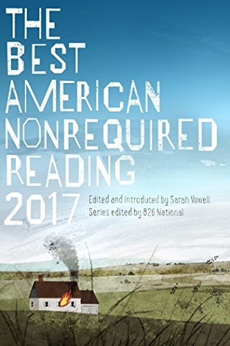 The Best American Nonrequired Reading 2017 (The Best American Series ®)