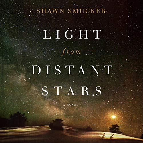 Light from Distant Stars Audiobook By Shawn Smucker cover art