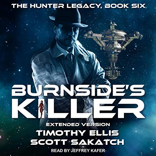 Burnside's Killer (Extended Version)     Hunter Legacy Series, Book 6              By:                                                                                                                                 Timothy Ellis,                                                                                        Scott Sakatch                               Narrated by:                                                                                                                                 Jeffrey Kafer                      Length: 6 hrs and 41 mins     20 ratings     Overall 4.7