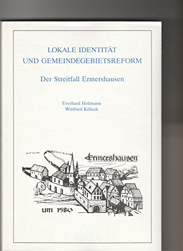 Lokale Identität und Gemeindegebietsreform. Der Streitfall Ermershausen