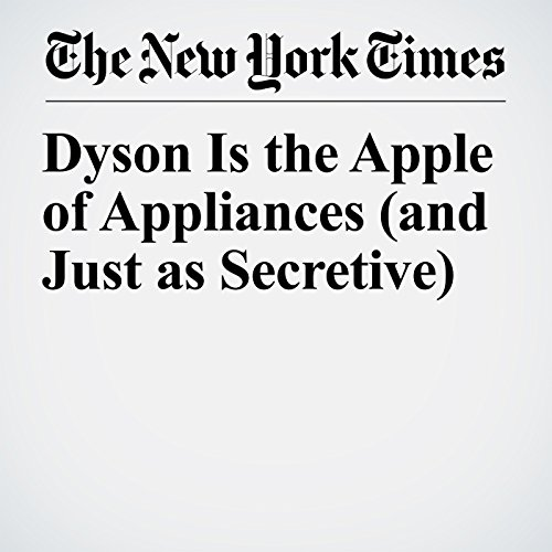 Dyson Is the Apple of Appliances (and Just as Secretive) copertina