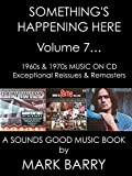 SOMETHING'S HAPPENING HERE Volume 7 - 1960s and 1970s MUSIC ON CD - Exceptional Reissues & Remasters... (Sounds Good Music Book)