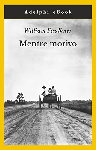 Mentre morivo (Opere di William Faulkner Vol. 3) (Italian Edition)
