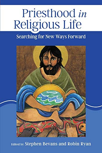 Compare Textbook Prices for Priesthood in Religious Life: Searching for New Ways Forward  ISBN 9780814684542 by Bevans, Stephen,Ryan CP, Robin