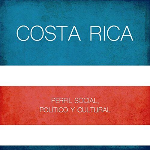 Costa Rica: Perfil social, político y cultural [Costa Rica: Social, Political and Cultural Profile] audiobook cover art